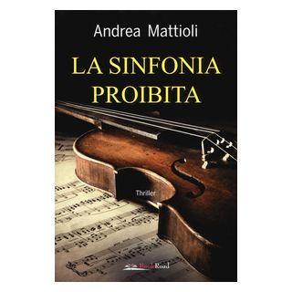 La sinfonia proibita - Mattioli Andrea