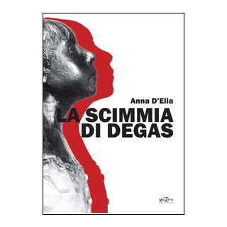 La scimmia di Degas - D'Elia Anna