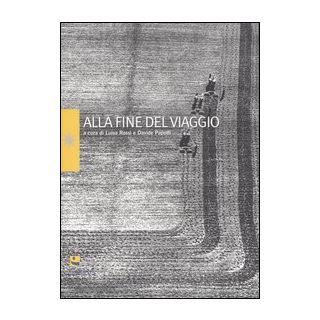 Alla fine del viaggio. Ediz. illustrata - Rossi L. (cur.); Papotti D. (cur.)