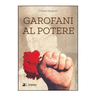 Garofani al potere - Gimignani Cristina