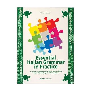Essential italian grammar in practice. A reference and practice book for students from elementary to intermediate - Mezzadri Marco
