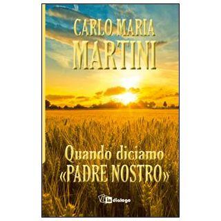 Quando diciamo «Padre nostro» - Martini Carlo Maria