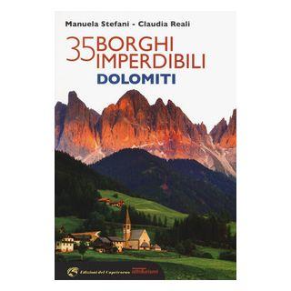 35 borghi imperdibili Dolomiti - Stefani Manuela; Reali Claudia