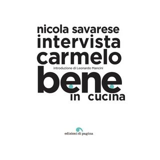 Bene in cucina. Nicola Savarese intervista Carmelo Bene - Savarese Nicola; Bene Carmelo
