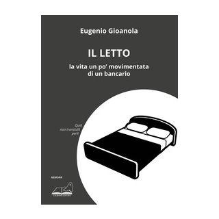 Il letto. La vita un po' movimentata di un bancario - Giaonola Eugenio
