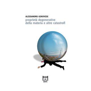 Proprietà degenerative della materia e altre catastrofi - Genovese Alessandro