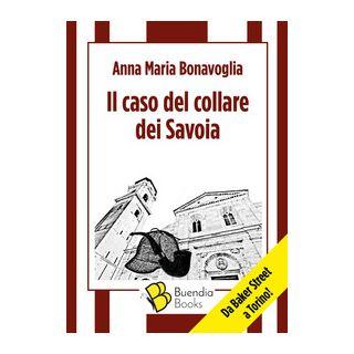 Il caso del collare dei Savoia - Bonavoglia Anna Maria