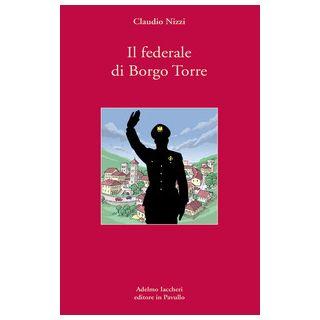 Il federale di Borgo Torre - Nizzi Claudio