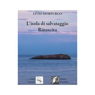 L'isola di salvataggio. Rinascita - Morpurgo Livio