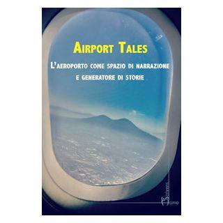 Airport tales. L'aeroporto come spazio di narrazione e generatore di storie -