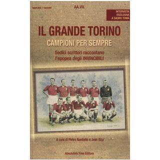 Il grande Torino. Campioni per sempre - Nardiello P. (cur.); Sica J. (cur.)