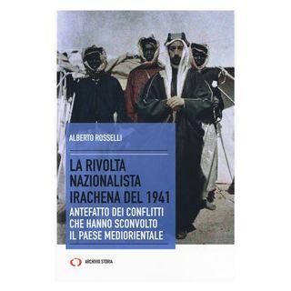 La rivolta nazionalista irachena del 1941. Antefatto dei conflitti che hanno sconvolto il paese mediorientale - Rosselli Alberto