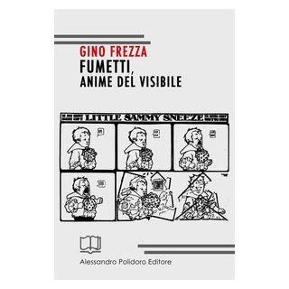 Fumetti, anime del visibile - Frezza Gino