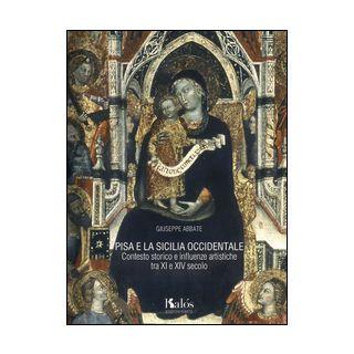 Pisa e la Sicilia occidentale. Contesto storico e influenze artistiche tra XI e XIV secolo - Abbate Giuseppe