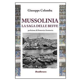 Mussolinia la saga delle beffe - Colomba Giuseppe