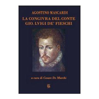 La congiura del conte Gio. Luigi de' Fieschi - Mascardi Agostino; De Marchi C. (cur.)