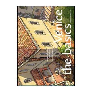 Venice: the basics - Gianighian Giorgio; Pavanini Paola