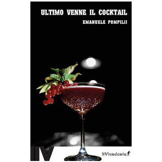Ultimo venne il cocktail - Pompilii Emanuele