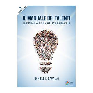 Il manuale dei talenti. La conoscenza che aspettavi da una vita - Cavallo Daniele Francesco