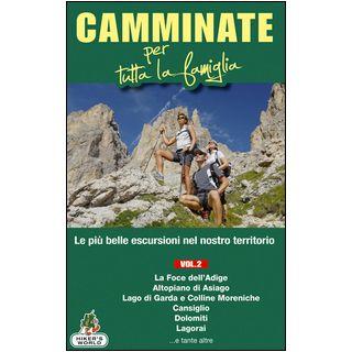 Camminate per tutta la famiglia. Vol. 2: Foce dell'Adige, Altopiano di Asiago, Lago di Garda e Colline Moreniche, Cansiglio, Dolomiti, Lagorai... -