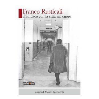 Franco Rusticali. Il sindaco con la città nel cuore - Bacciocchi M. (cur.)
