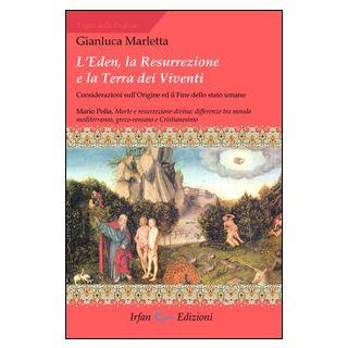 L'Eden, la resurrezione e la terra dei viventi. Considerazioni sull'origine ed il fine dello stato umano - Marletta Gianluca