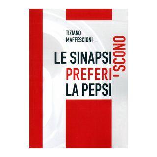 Le sinapsi preferiscono la Pepsi - Maffescioni Tiziano; Belcao P. (cur.) - Edizioni del Mosaico