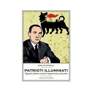 Patrioti illuminati. Giganti italiani contro l'egemonia culturale - Fergola Stelio