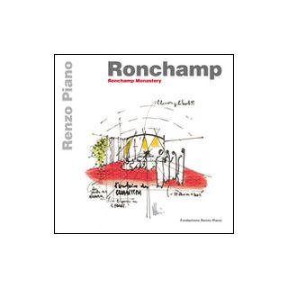 Ronchamp. Ronchamp monastery. Ediz. italiana e inglese - Piano Renzo; Piano L. (cur.)