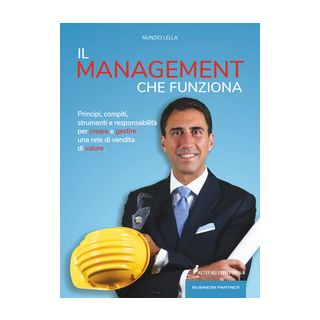 Il management che funziona. Principi, compiti, strumenti e responsabilità per creare e gestire una rete di vendita di valore - Lella Nunzio