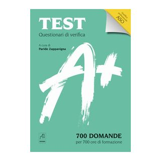 Test Questionari di verifica. 700 domande per 700 ore di formazione. Qualifica professionale ASO - Zappavigna P. (cur.)