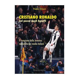 Cristiano Ronaldo nel paese degli Agnelli. Il campione della Juventus raccontato dai media italiani - Ziliani Paolo