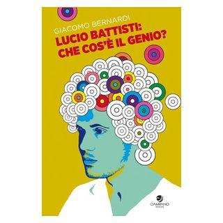 Lucio Battisti: che cos'è il genio? - Bernardi Giacomo