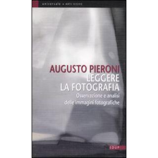 Leggere la fotografia. Osservazione e analisi delle immagini fotografiche - Pieroni Augusto