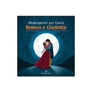 Shakespeare per gioco. Romeo e Giulietta - Orlando Valentina