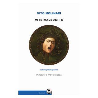 Vite maledette. Autobiografie apocrife - Molinari Vito