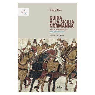 Guida alla Sicilia normanna. Ediz. italiana, francese e inglese - Noto Vittorio