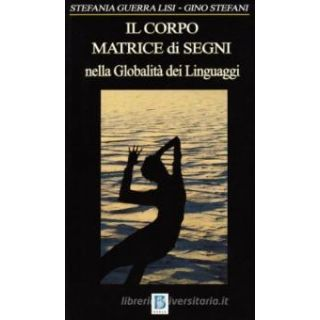 Corpo matrice di segni - Stefani Gino; Guerra Lisi Stefania