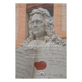 Morgagni e Forlì - Cerasoli G. (cur.)