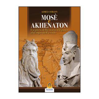 Mosè e Akhenaton. I segreti della storia d'Egitto al tempo dell'esodo - Osman Ahmed; Lovari L. P. (cur.)