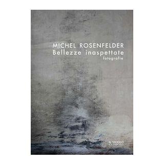 Bellezze inaspettate. Fotografie. Ediz. italiana, inglese e francese - Rosenfelder Michel