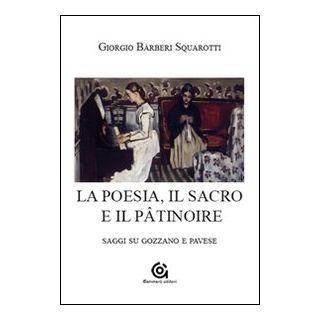 La poesia. Il sacro e il pâtinoire. Saggi su Gozzano e Pavese - Bàrberi Squarotti Giorgio; De Nicola F. (cur.)