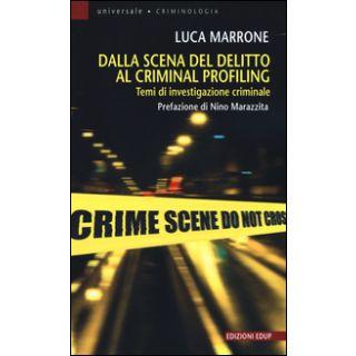 Dalla scena del delitto al criminal profiling. Temi di investigazione criminale - Marrone Luca