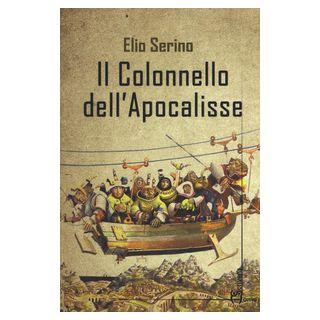 Il colonnello dell'Apocalisse - Serino Elio