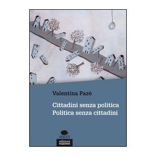 Cittadini senza politica. Politica senza cittadini - Pazé Valentina