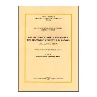 Gli incunaboli della Biblioteca del seminario vescovile di Padova - Armstrong Lilian; Scapecchi Piero; Toniolo Federica; Gios P. (cur.)