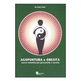 Agopuntura e obesità. Nuove tecniche per prevenirla e curarla - Fu Bao Tian