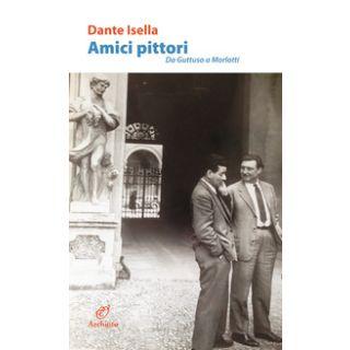 Amici pittori. Da Guttuso a Morlotti - Isella Dante