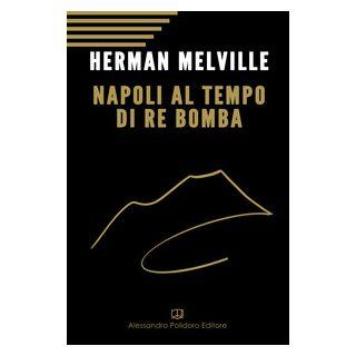 Napoli al tempo del re Bomba - Melville Herman