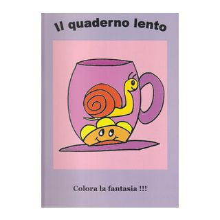 Il quaderno lento. Colora la fantasia!!! Ediz. illustrata - Germoni Vanesa